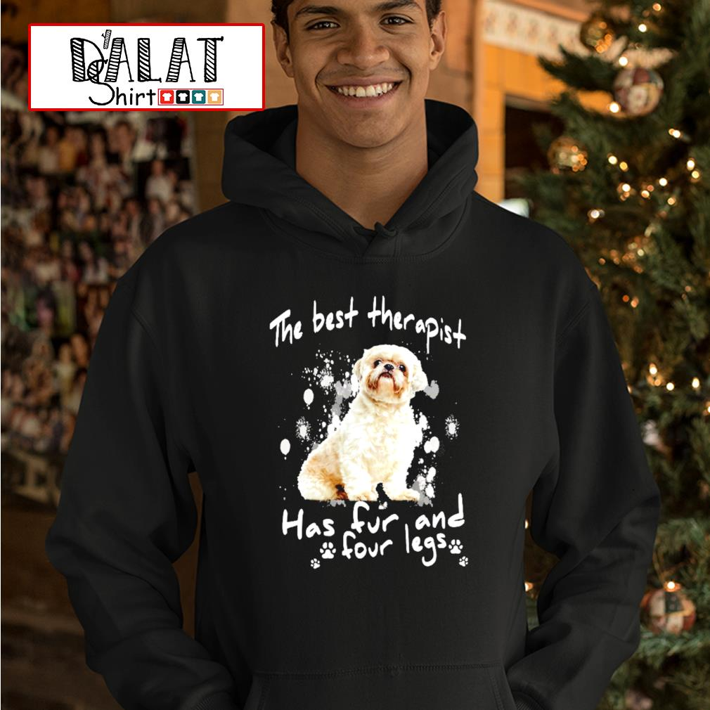 Shihtzu the best therapist has fur and four legs hoodie