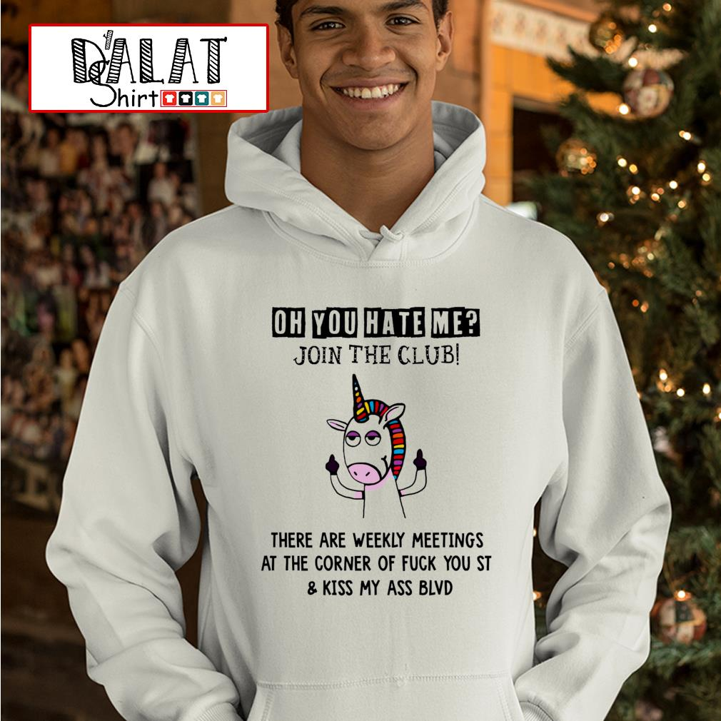 Unicorn fuck oh you hate me join the club there are weekly meetings hoodie
