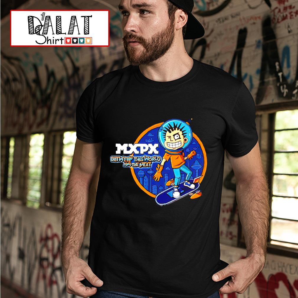MXPX between this world and the next shirt