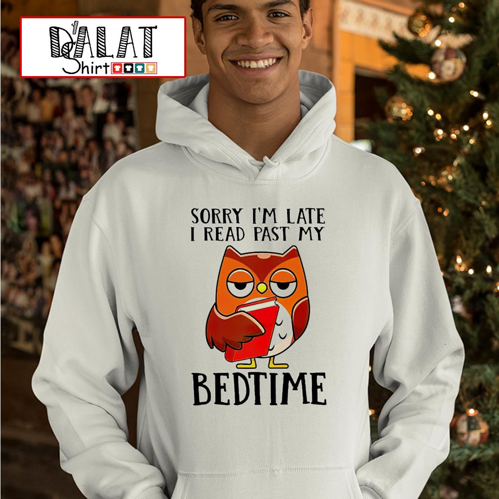 Owl sorry I'm late I read past my bedtime hoodie