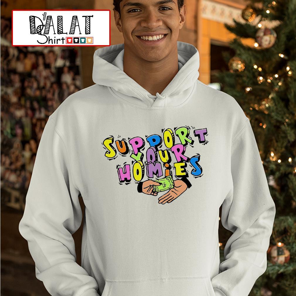 Support your homies hoodie