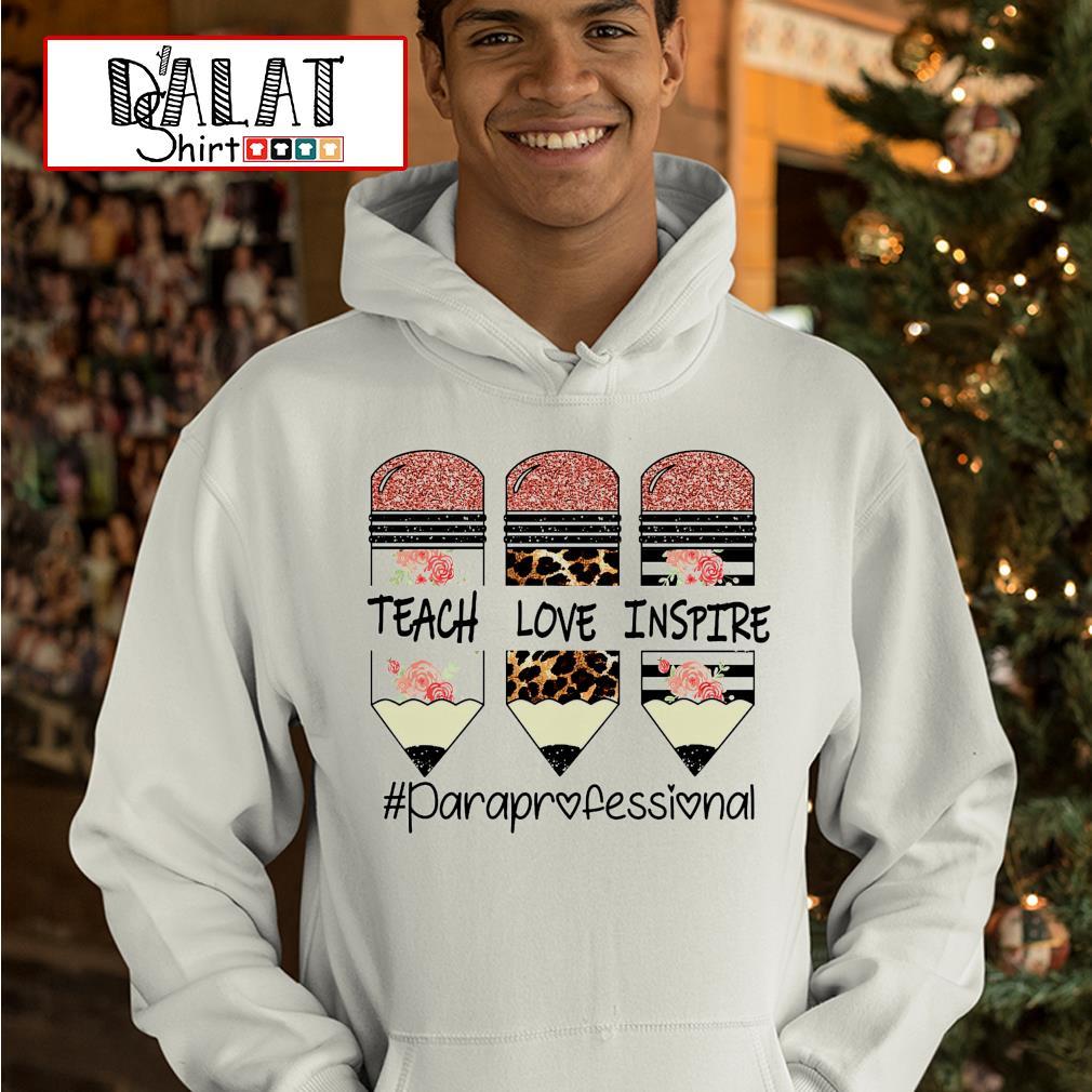 Teach love inspire #paraprofessional hoodie