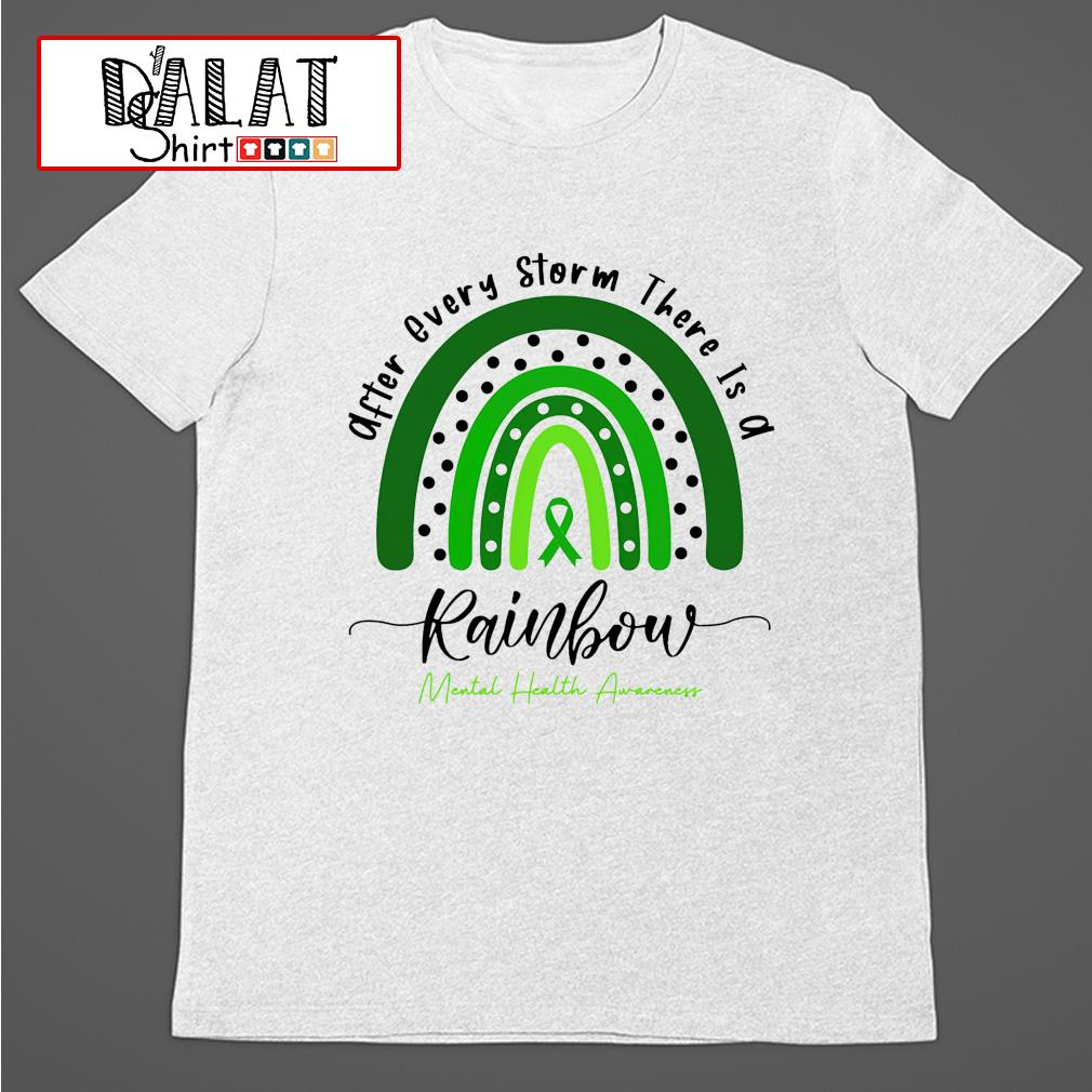 After every storm there is a rainbow mental health awareness shirt