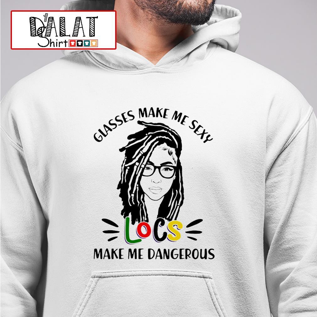 Glasses make sexy Locs make me dangerous hoodie