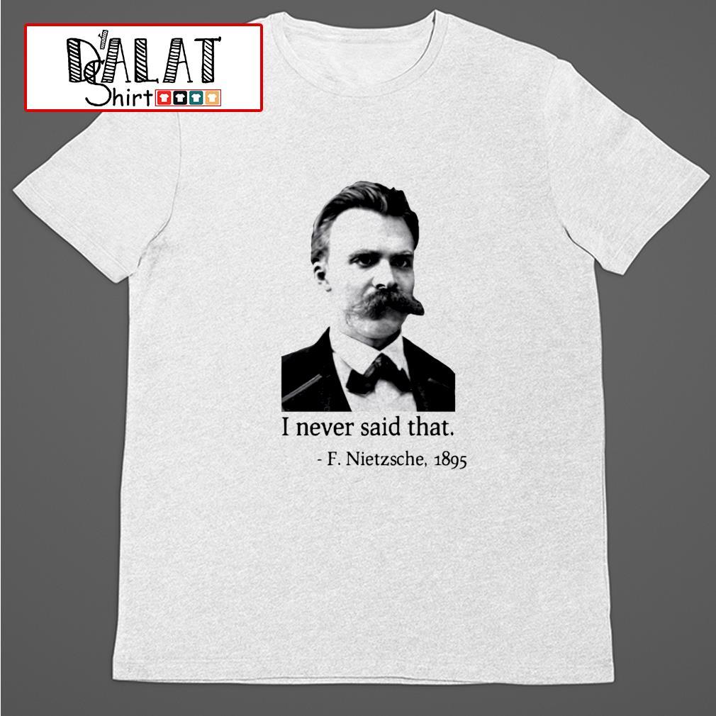 I never said that F. Nietzsche 1895 shirt