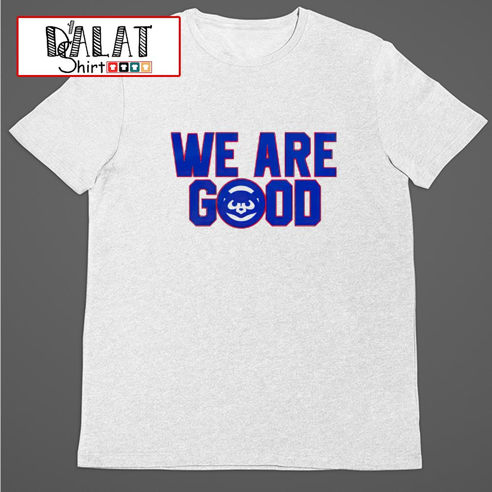 We Are Good shirt
