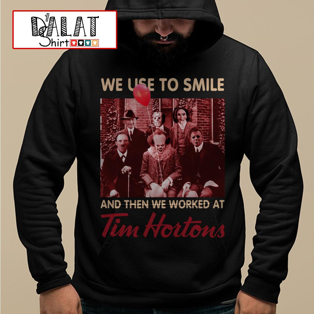 Horror characters We used to smile and then we worked at Tim Hortons Hoodie