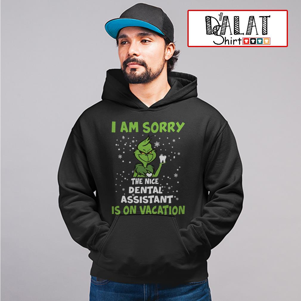 Grinch I am sorry the nice dental assistant is on vacation Hoodie