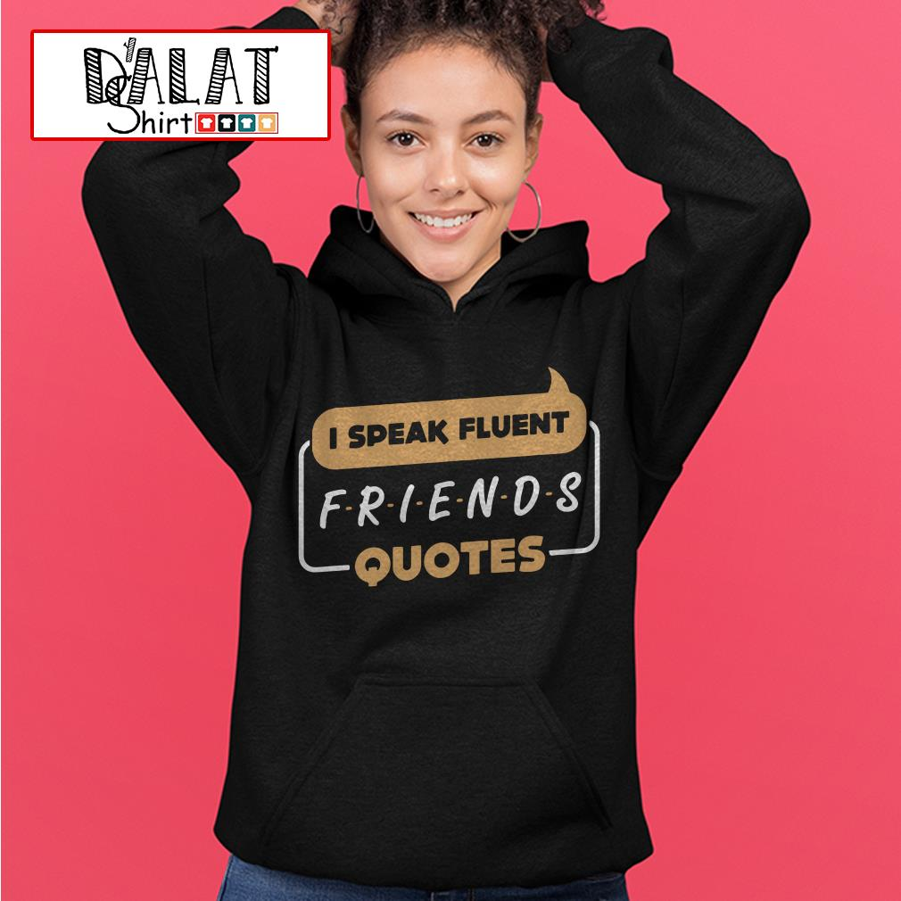 Official I speak fluent Friends quotes Hoodie