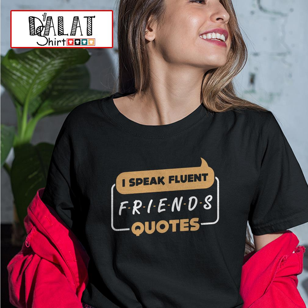 Official I speak fluent Friends quotes Ladies tee