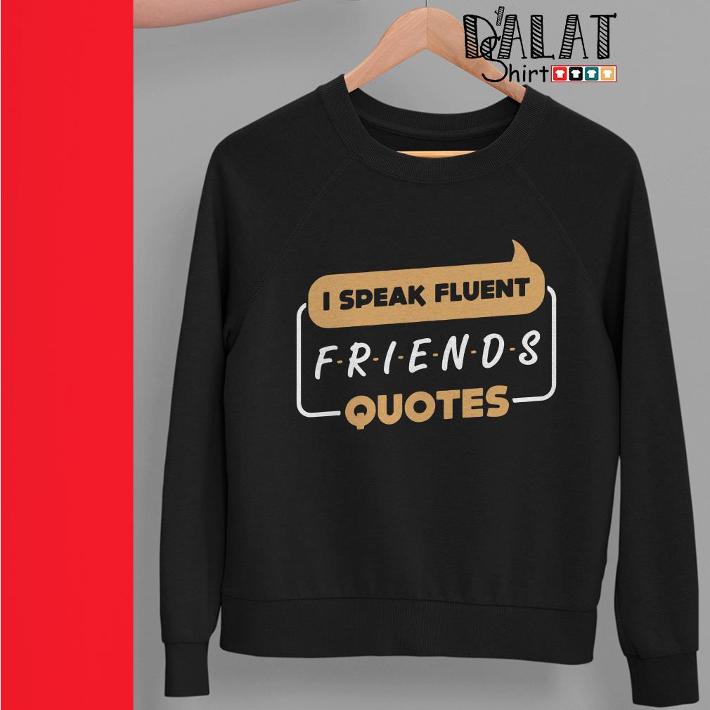 Official I speak fluent Friends quotes Sweater