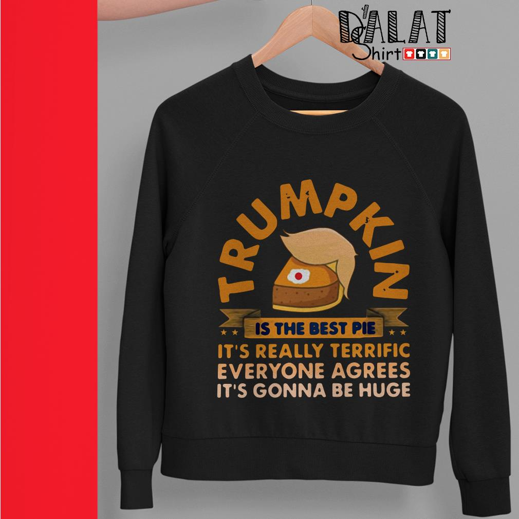 Trumpkin is the best pie it's really terrific everyone agrees Sweater