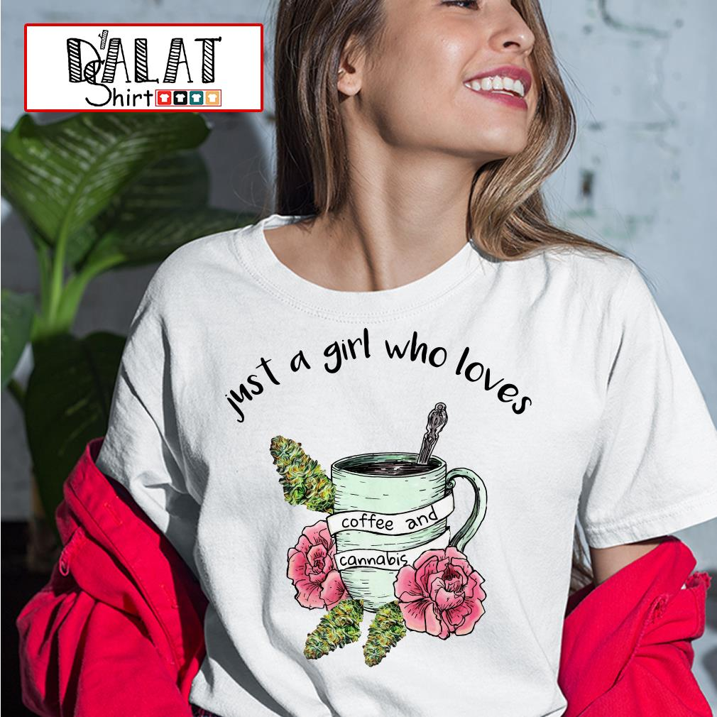 Just a girl who loves coffee and cannabis Ladies tee