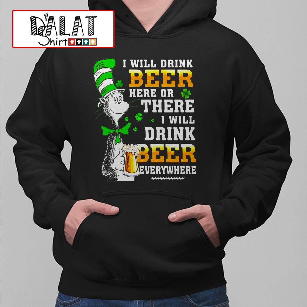Dr Seuss I will drink Beer here or there I will drink Beer everything Hoodie