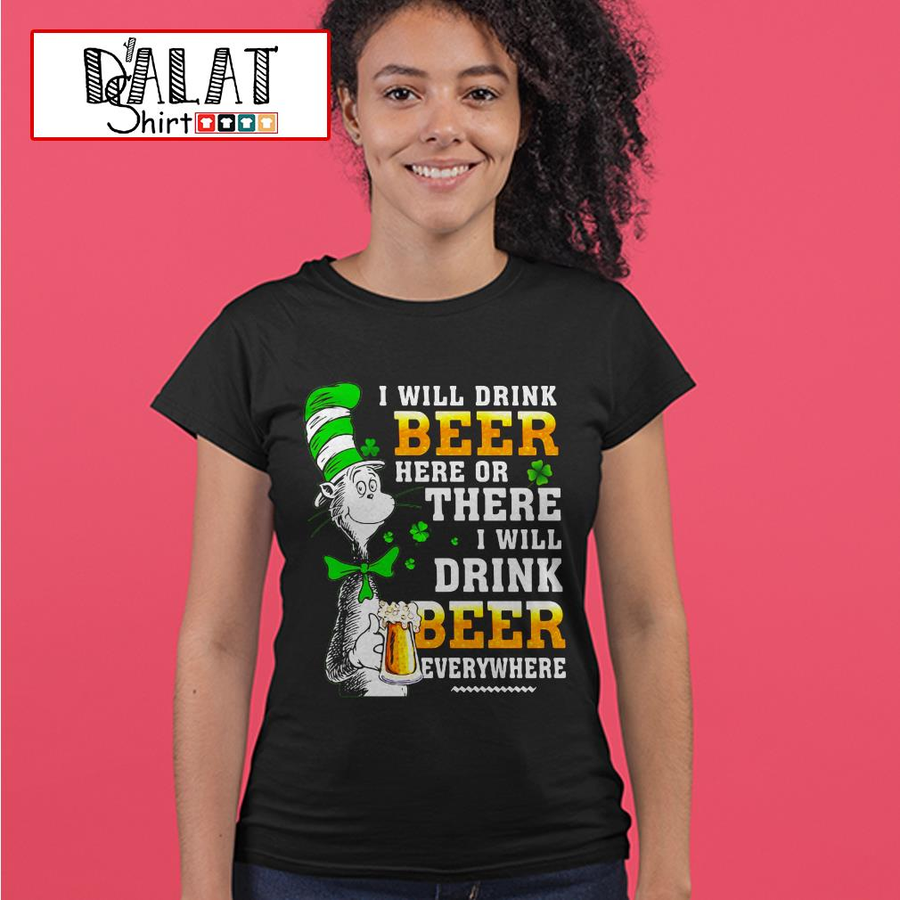 Dr Seuss I will drink Beer here or there I will drink Beer everything Ladies tee