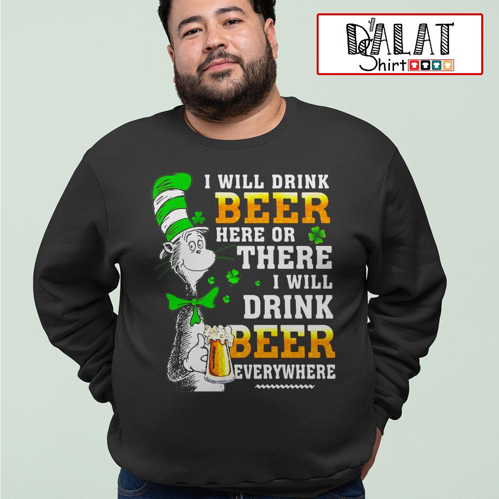Dr Seuss I will drink Beer here or there I will drink Beer everything Sweater