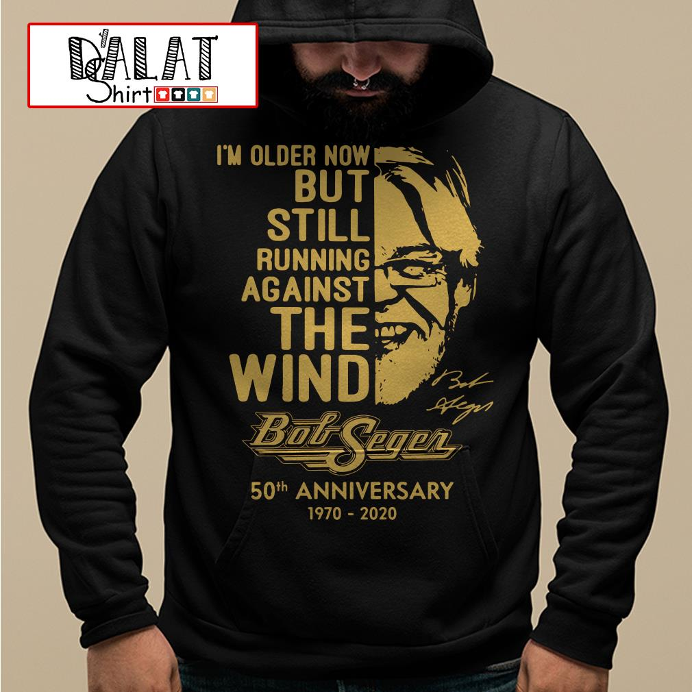 I'm older now but still running against the wind Bob Seger 50th anniversary 1970-2020 Hoodie