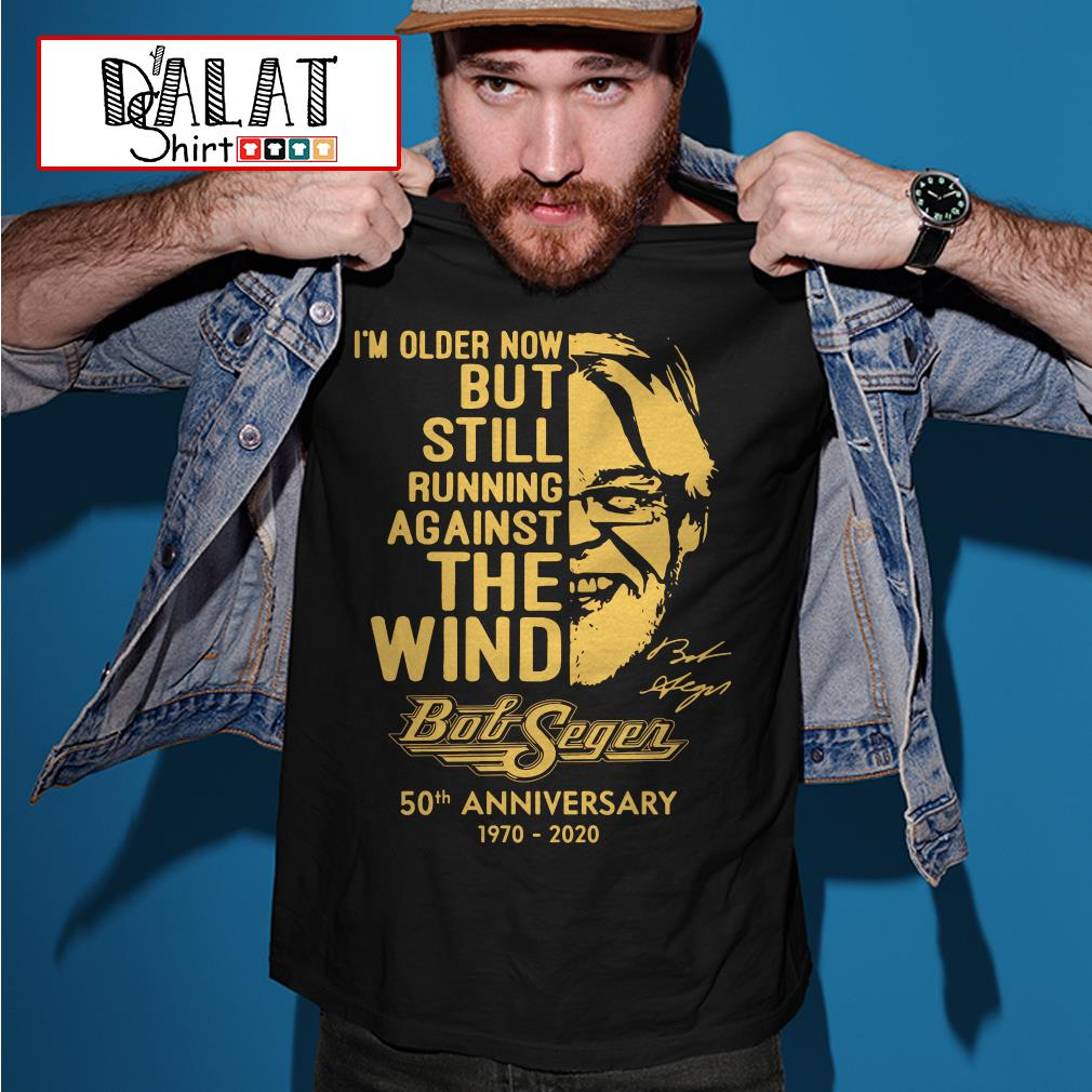 I'm older now but still running against the wind Bob Seger 50th anniversary 1970-2020 shirt
