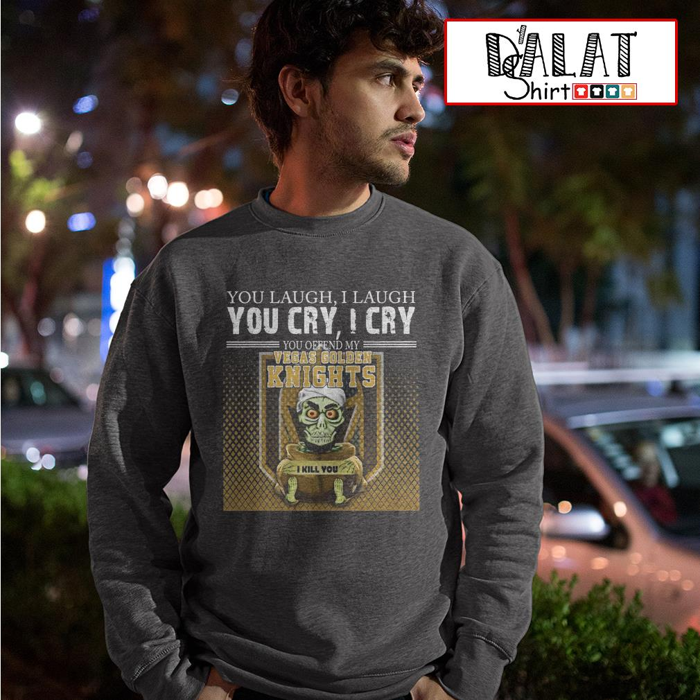 Jeff Dunham you laugh I laugh you cry I cry you offend my Vegas Golden Knights I kill you Sweater