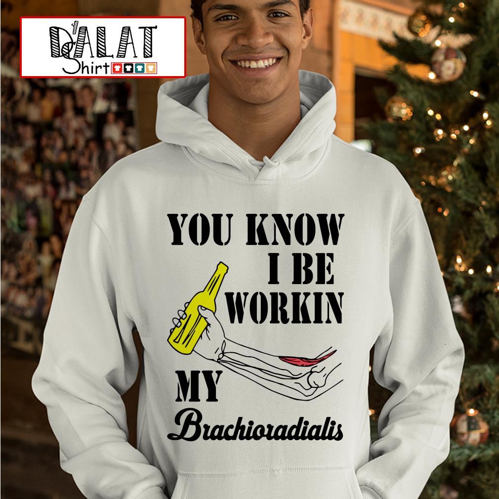 You know I be workin my brachioradialis Hoodie