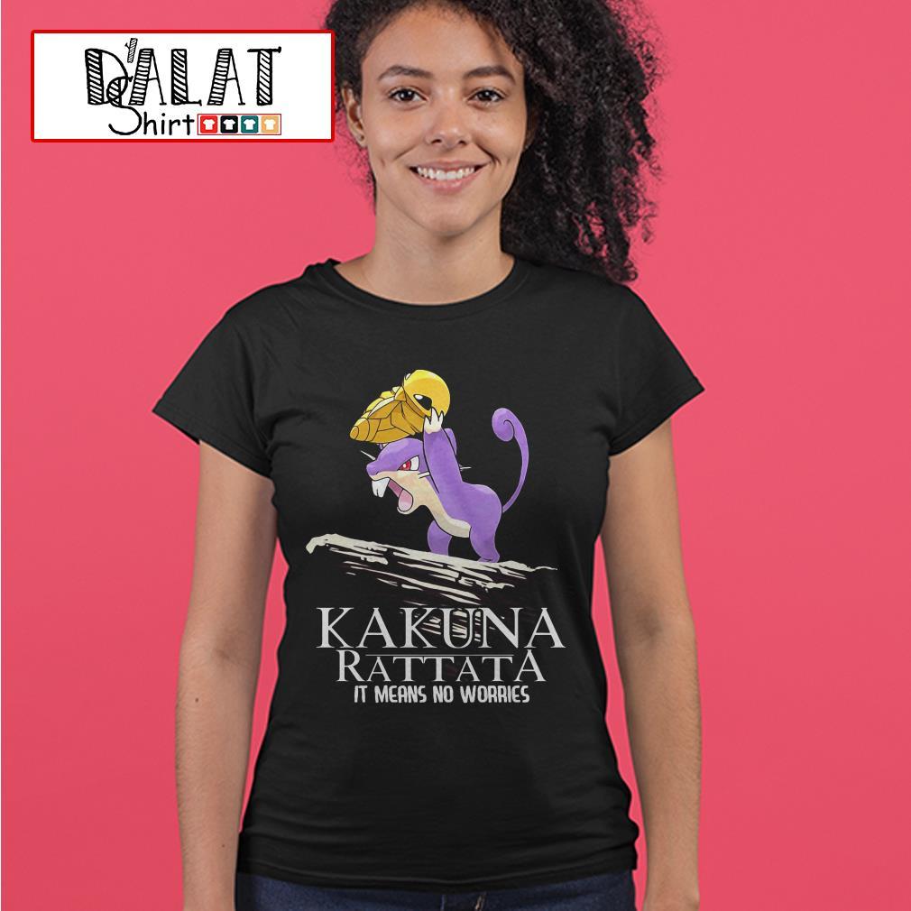 The Lion King Kakuna Rattata It means no worries Ladies tee