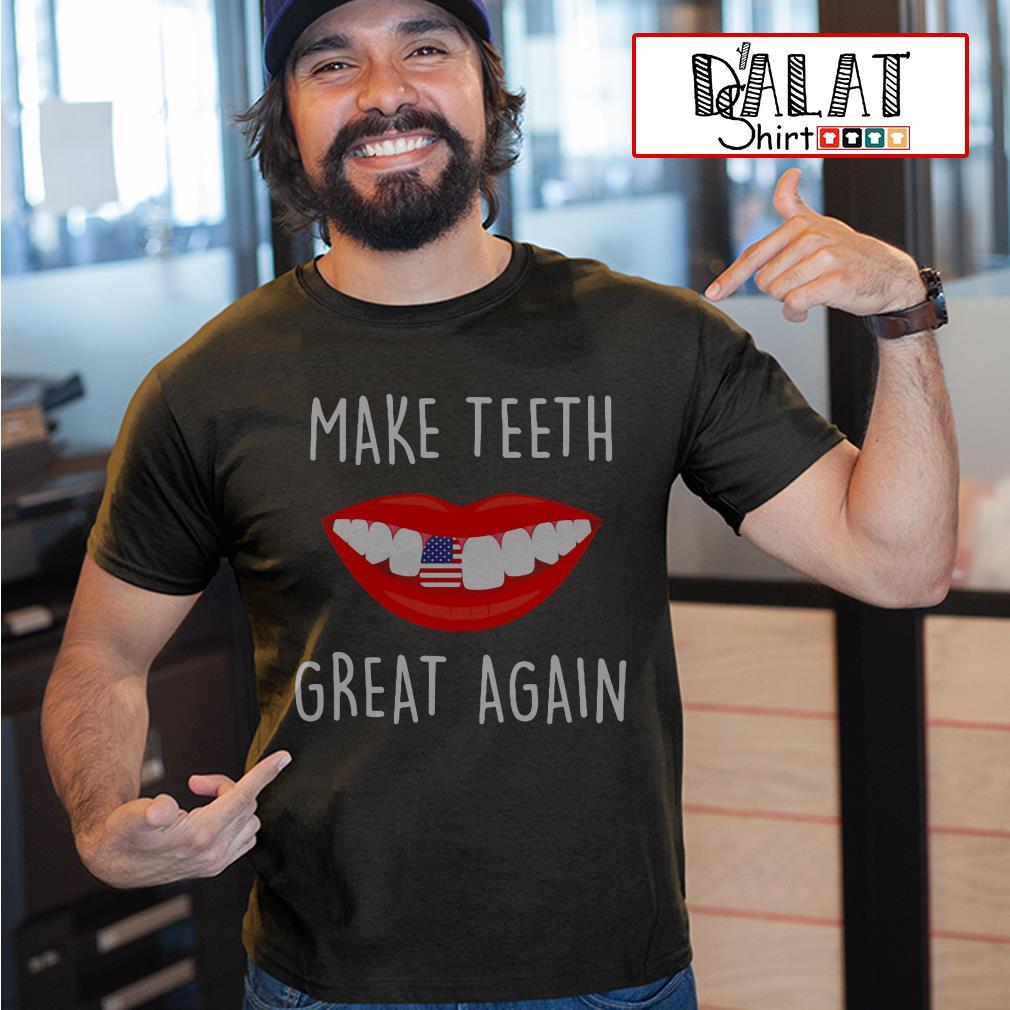 Make teeth great again shirt