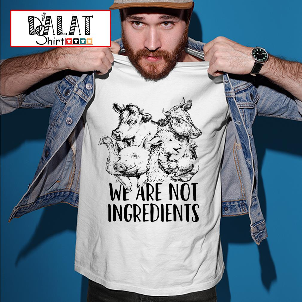 We are not ingredients shirt