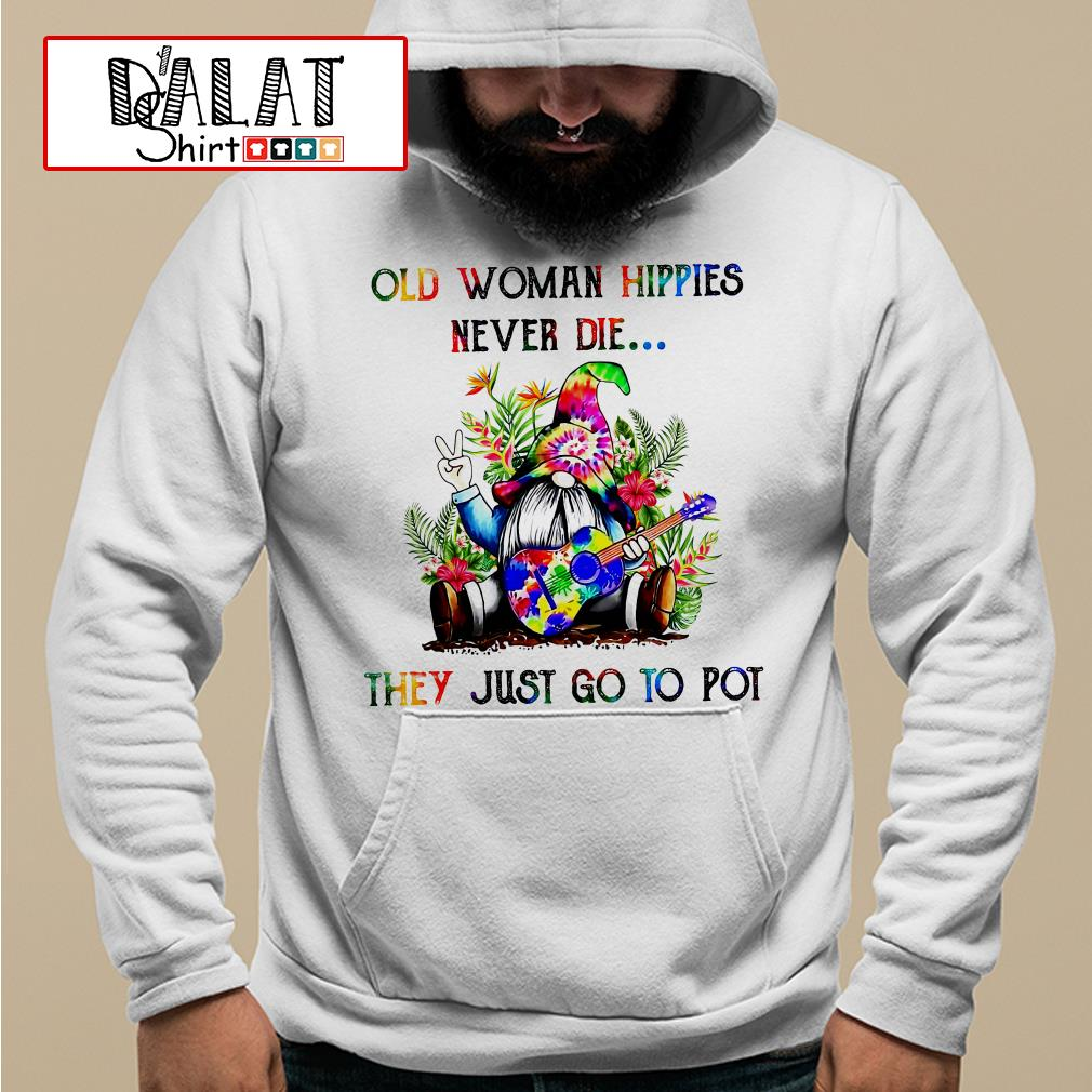 Original Gnome Old Woman Hippies Never Die They Just Go To