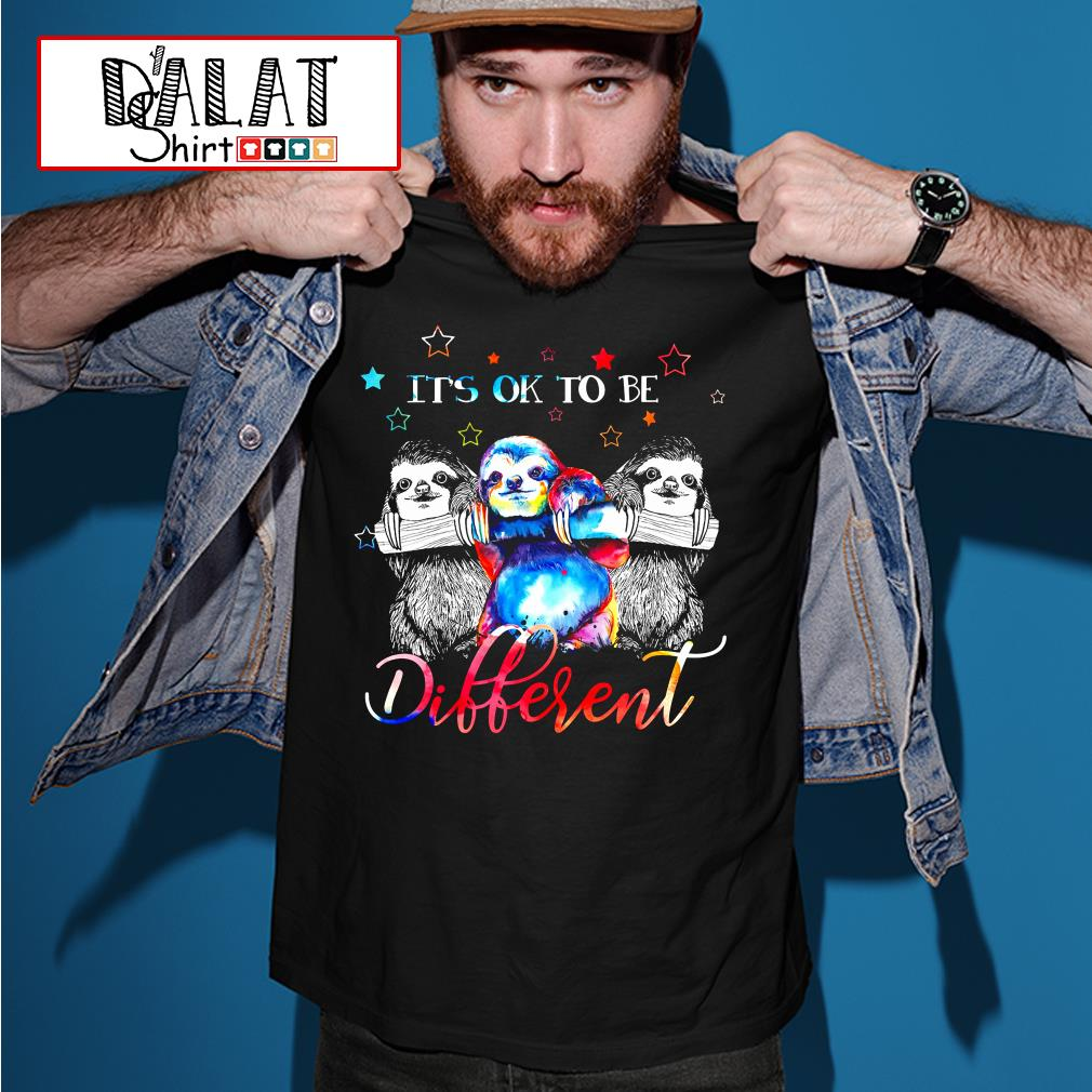 Sloths It's ok to be Different shirt