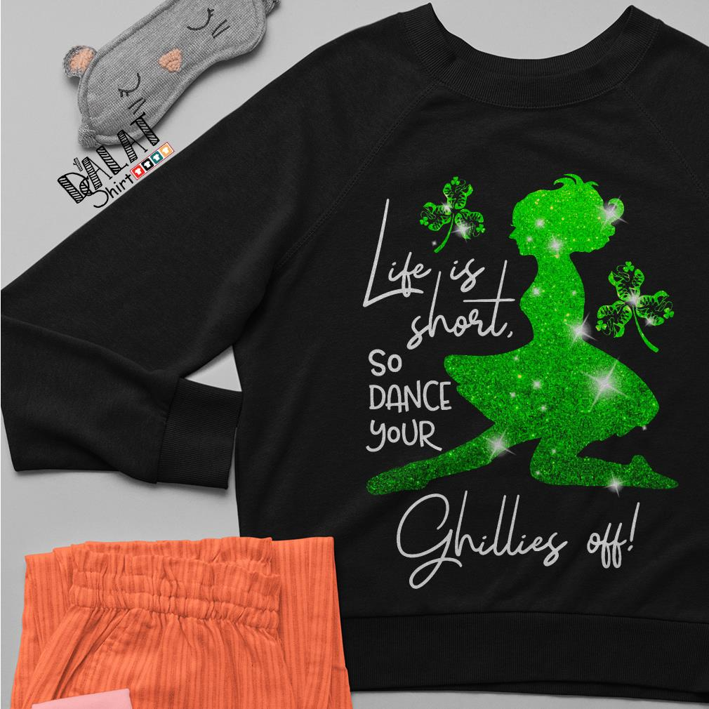 St. Patrick's Day life is short so dance your Ghillies off Sweater