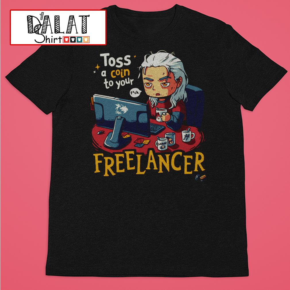 Toss a Coin to your Freelancer shirt