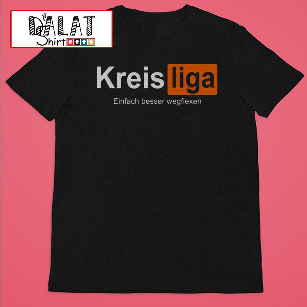 Awesome Kreisliga Einfach Besser Wegflexen shirt