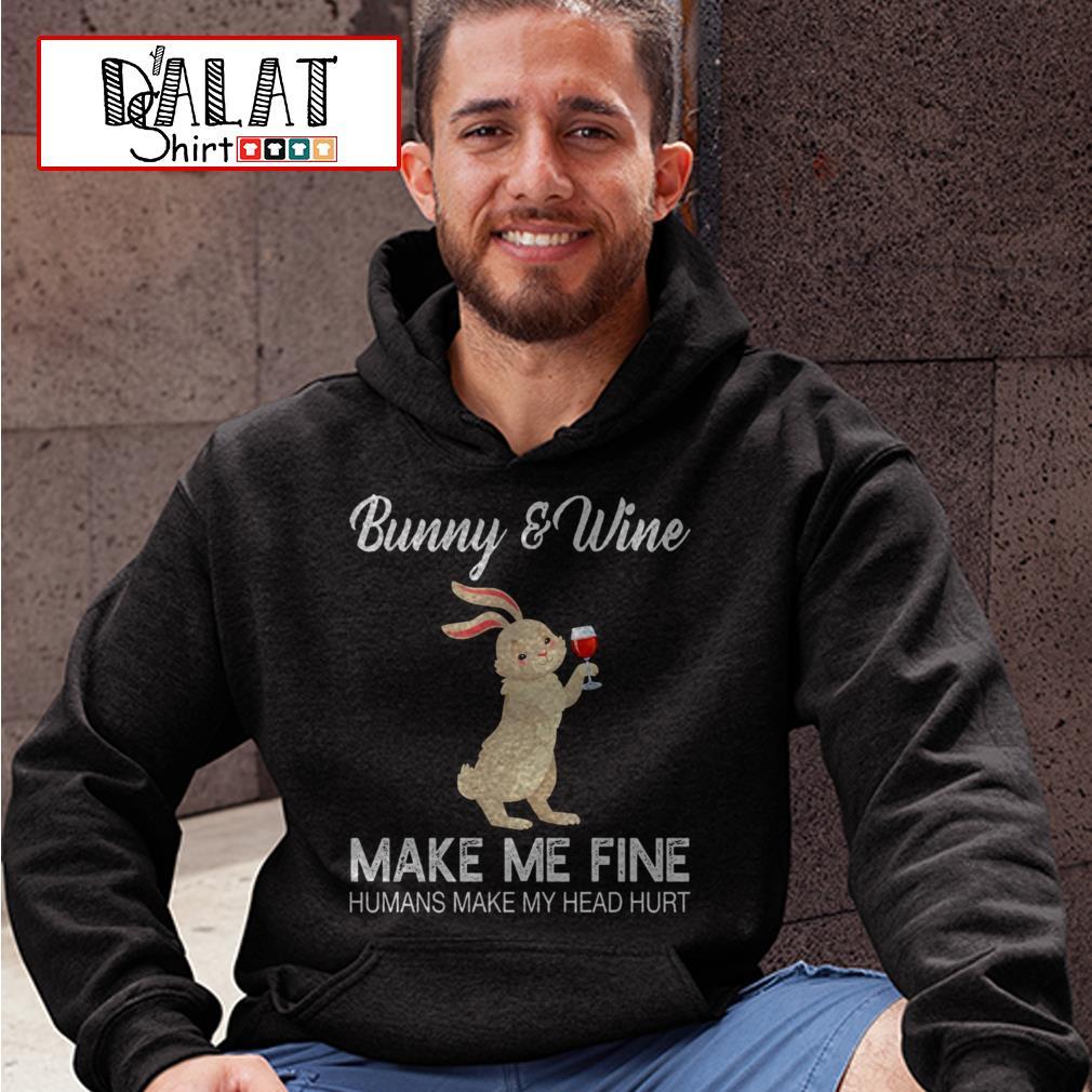 Bunny and Wine make me fine humans make my head hurt Hoodie