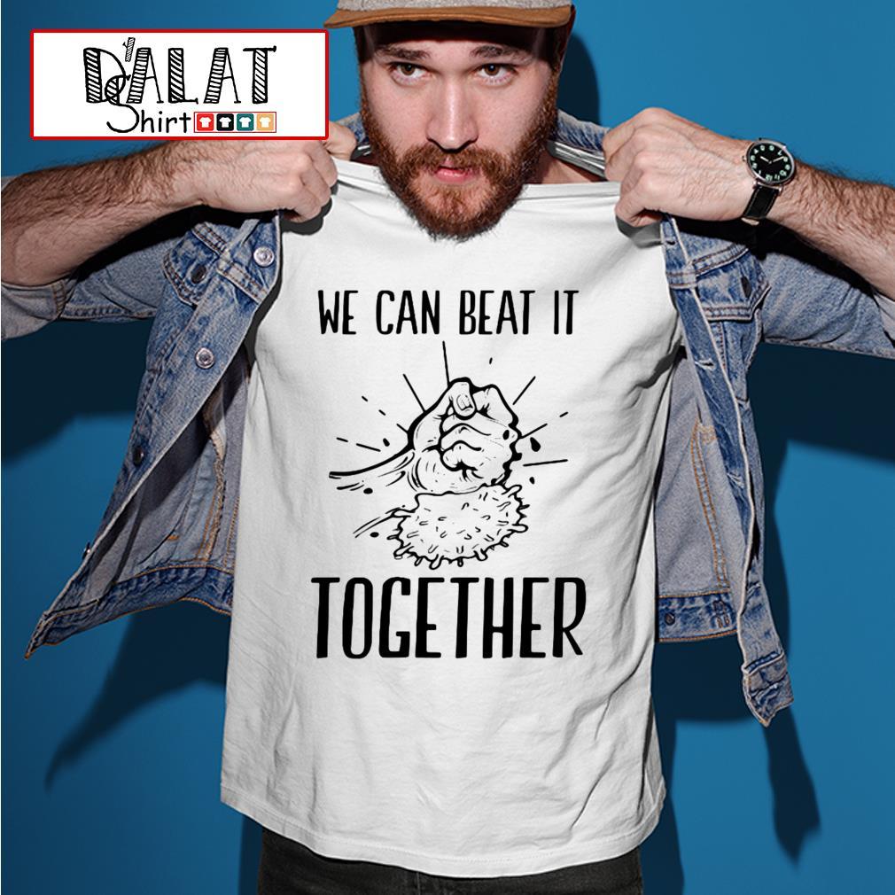 We can beat it together Covid-19 Coronavirus shirt