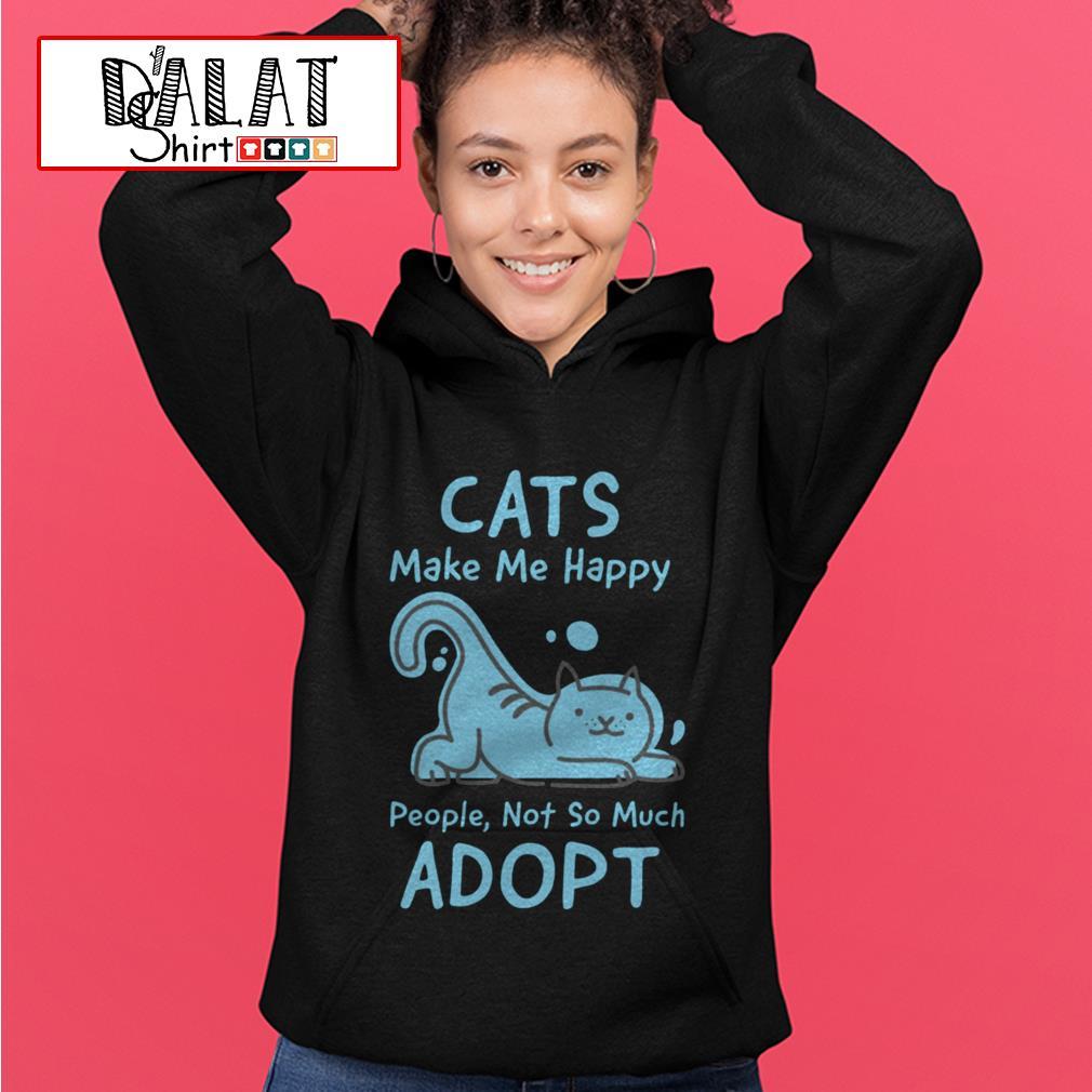 Cat's make me happy people not so much adopt Hoodie