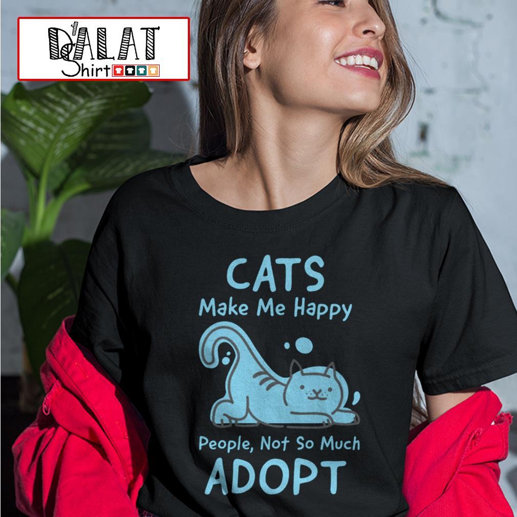 Cat's make me happy people not so much adopt Ladies tee