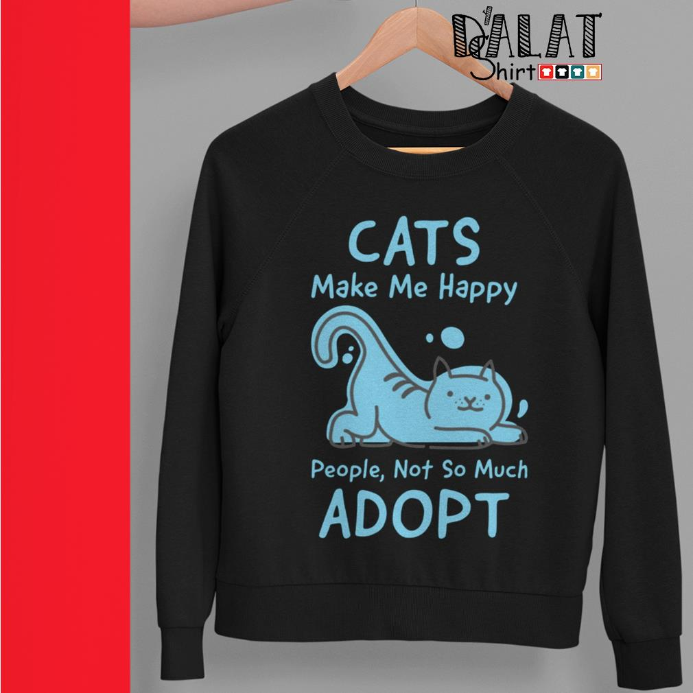 Cat's make me happy people not so much adopt Sweater