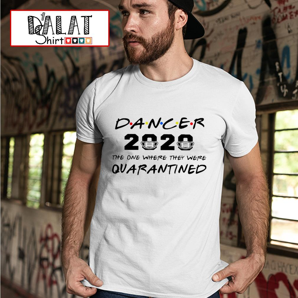 Dancer 2020 the one where they were quarantined Covid-19 shirt
