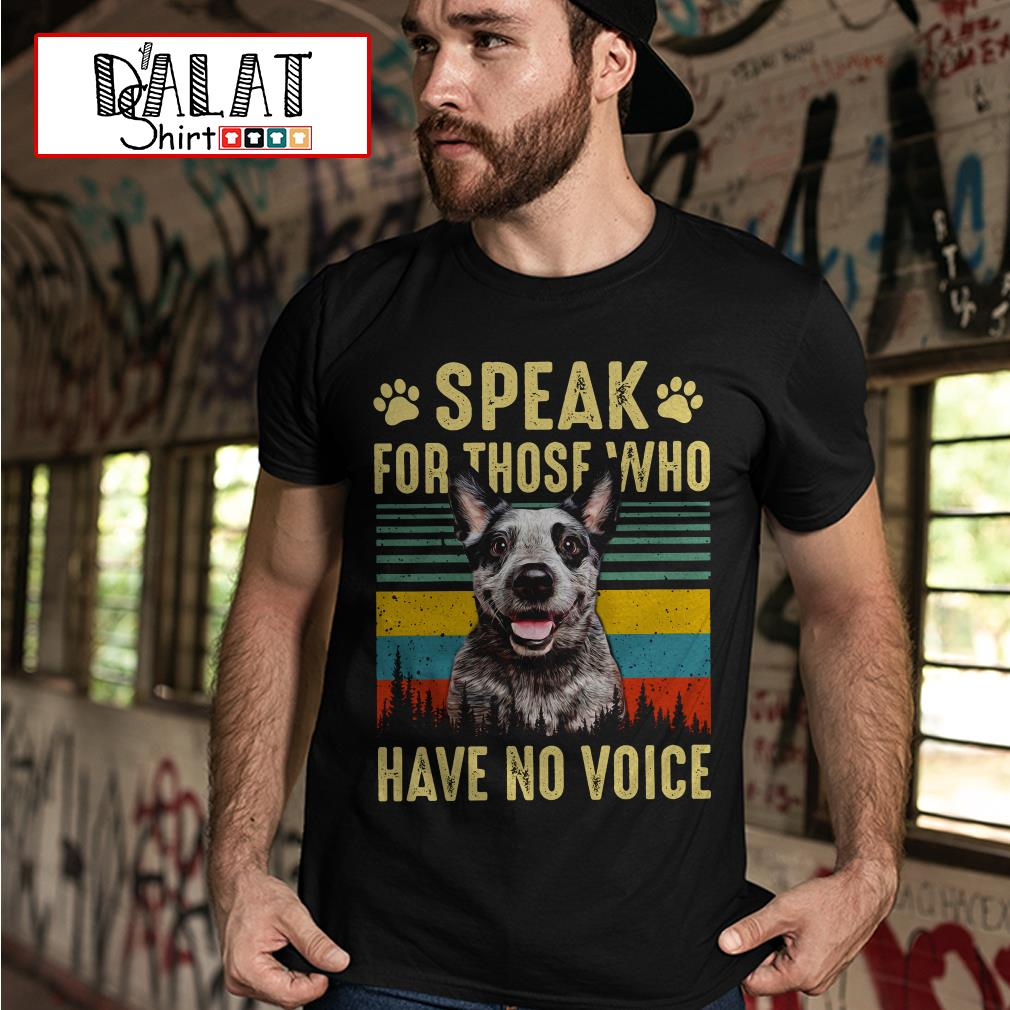 Dog speak for those who have no voice shirt