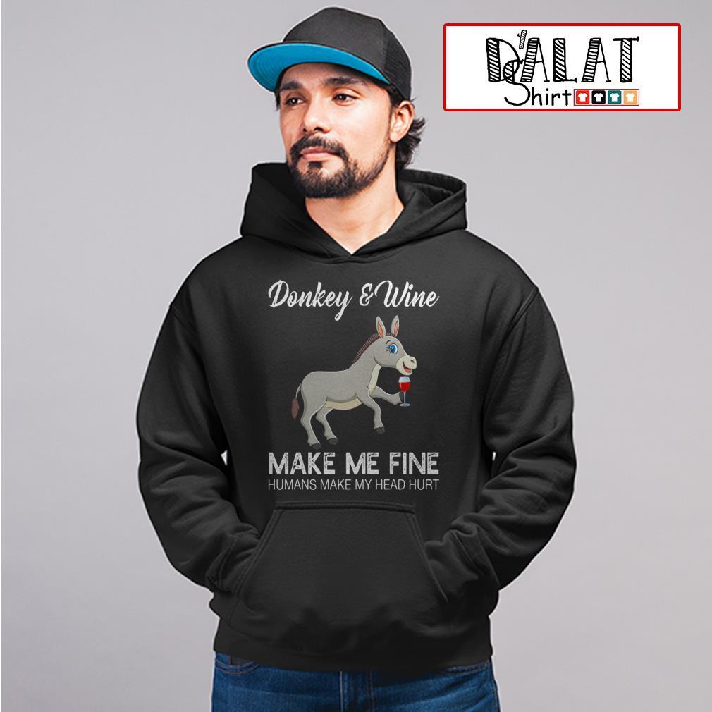 Donkey and Wine make me fine humans make my head hurt Hoodie