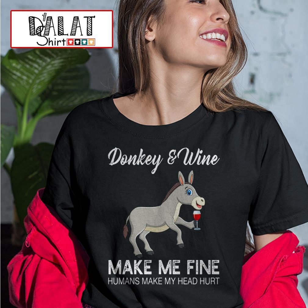 Donkey and Wine make me fine humans make my head hurt Ladies tee