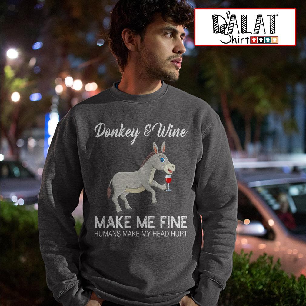 Donkey and Wine make me fine humans make my head hurt Sweater