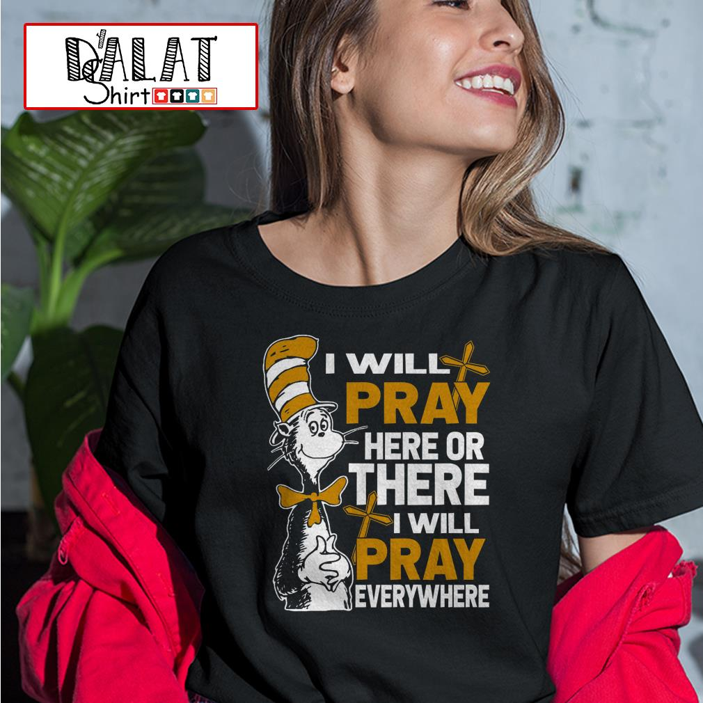 Dr Seuss I will pray here or there I will pray everywhere Ladies tee