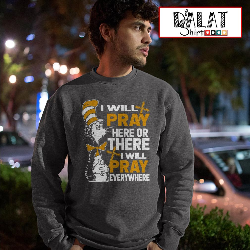 Dr Seuss I will pray here or there I will pray everywhere Sweater