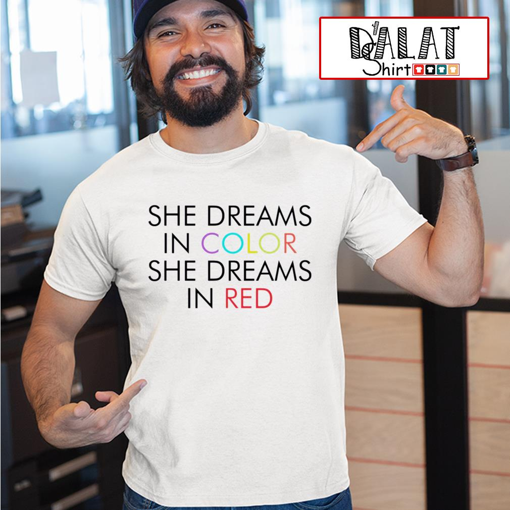 She dreams in color she dreams in red shirtShe dreams in color she dreams in red shirt