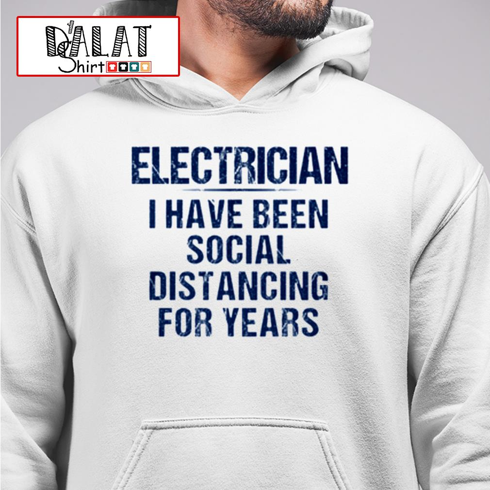 Electrician I have been social distancing for years Hoodie