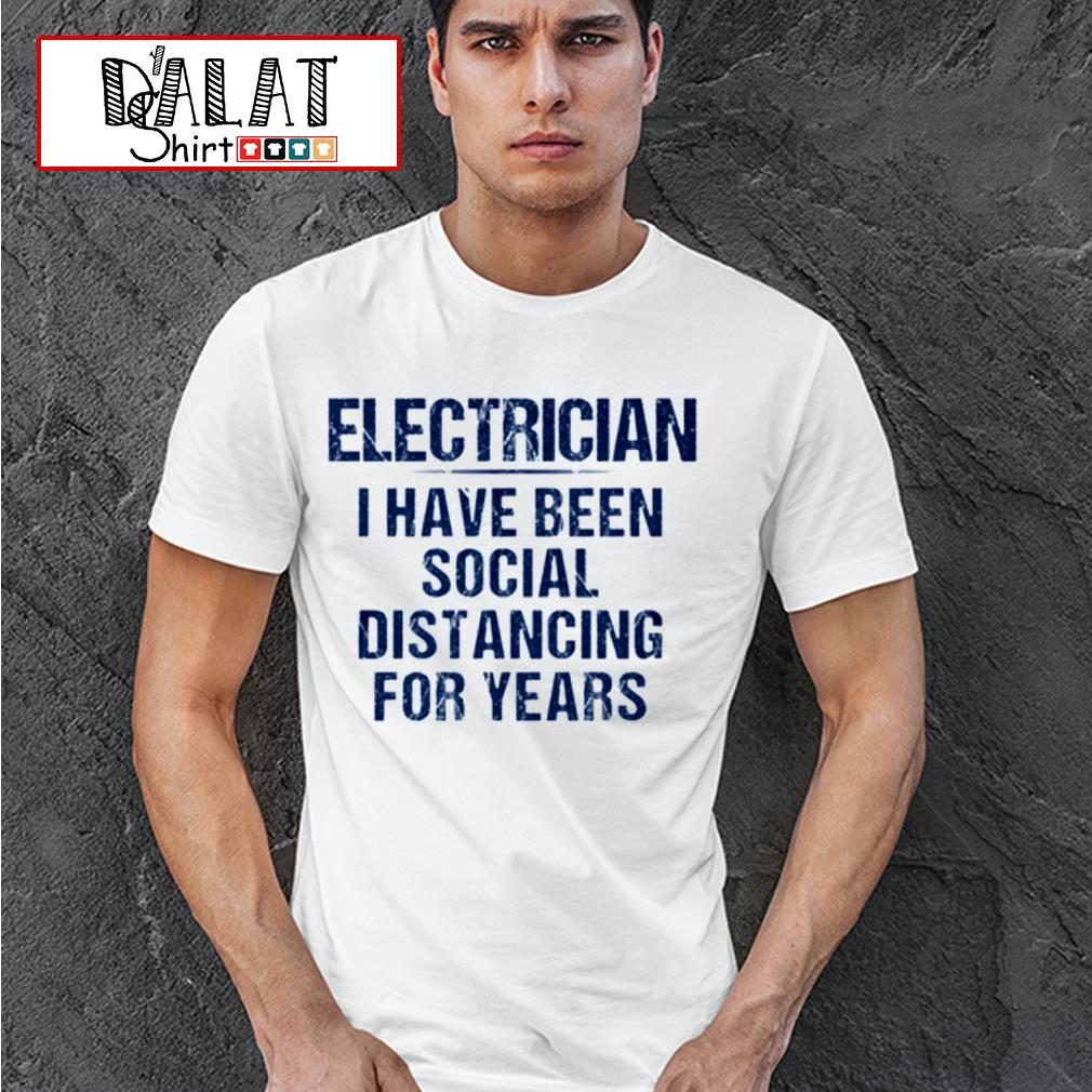Electrician I have been social distancing for years shirt