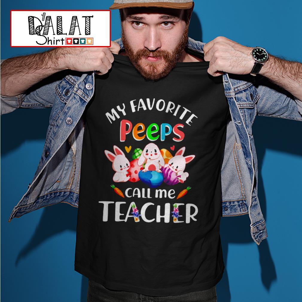 My favorite peeps call me teacher shirt