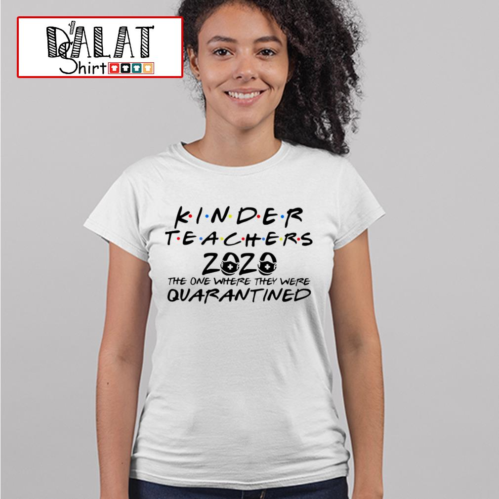 Kinder teachers 2020 the one where they were Quarantined Ladies tee