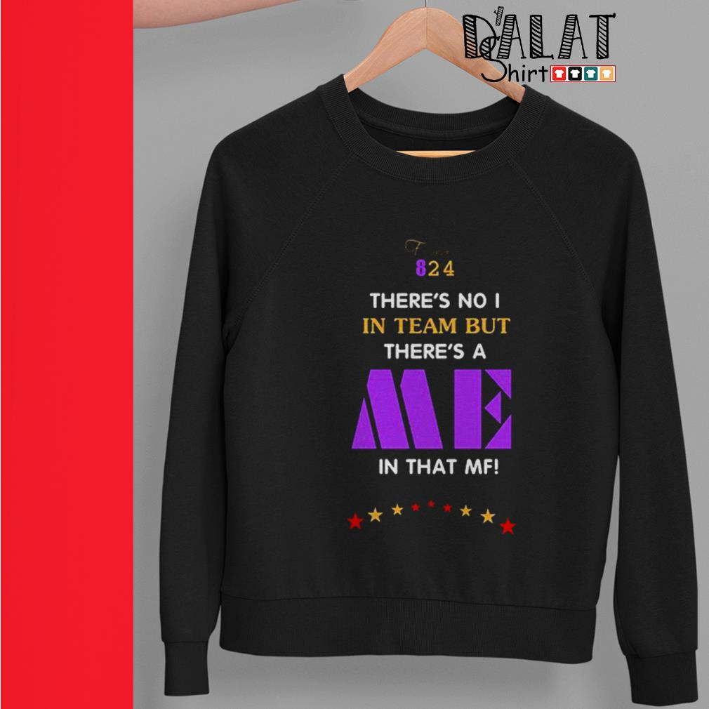 Kobe Bryant forever 8 24 there's no I in team but there's a me in that MF Sweater
